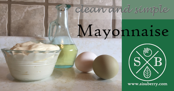 Clean and Simple Mayonnaise | Sisuberry